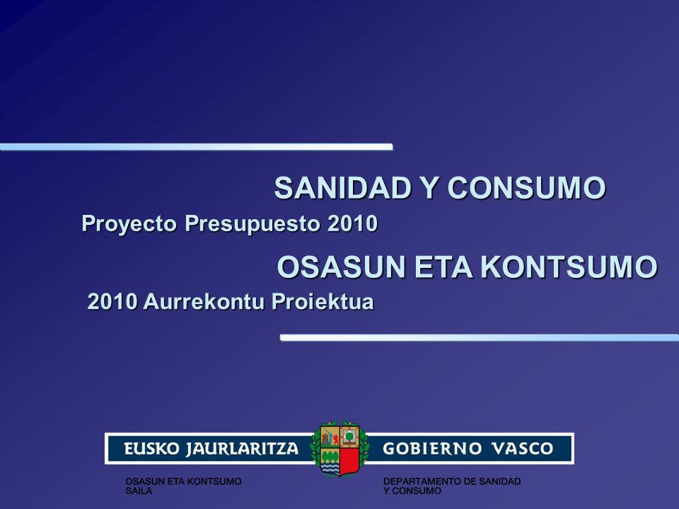 SANIDAD Y CONSUMO OSASUN ETA KONTSUMO Proyecto Presupuesto 2010 2010 Aurrekontu Proiektua