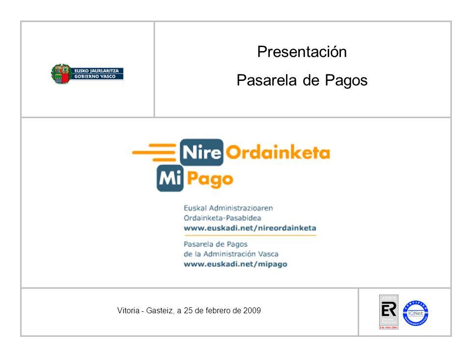 Vitoria - Gasteiz, a 25 de febrero de 2009 Presentación Pasarela de Pagos