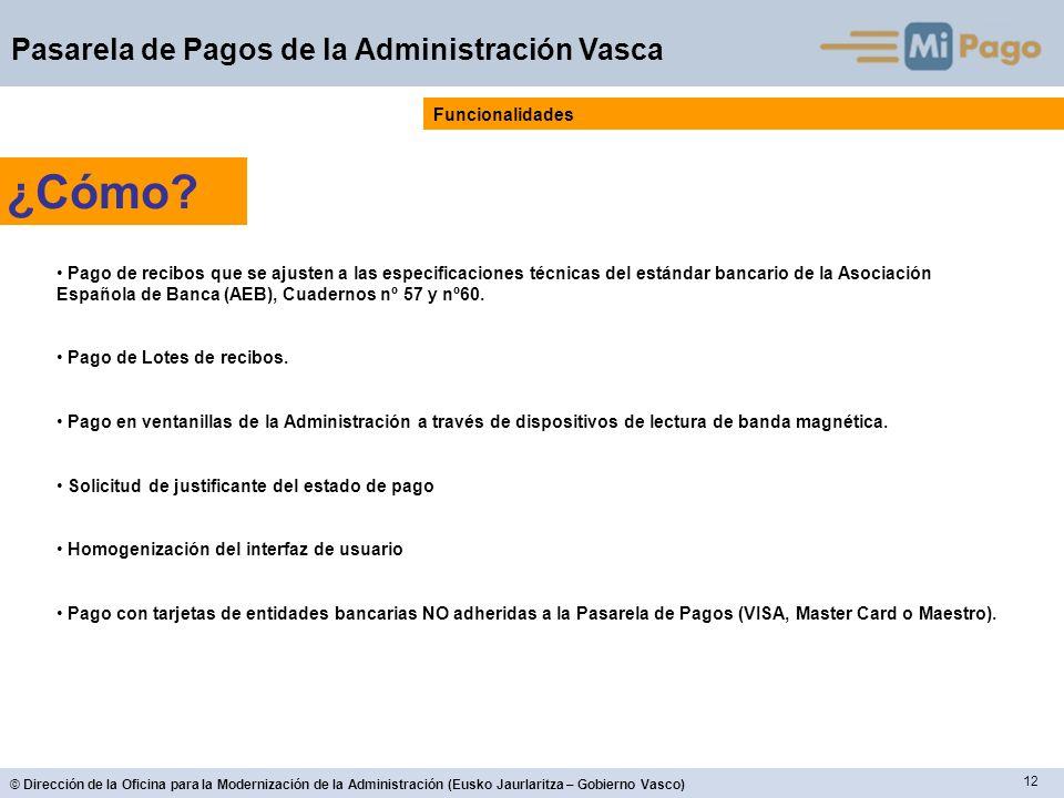 12 © Dirección de la Oficina para la Modernización de la Administración (Eusko Jaurlaritza – Gobierno Vasco) Pasarela de Pagos de la Administración Vasca Funcionalidades ¿Cómo.
