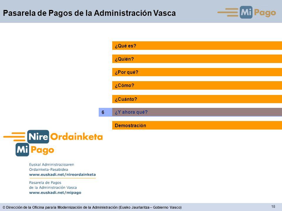 18 © Dirección de la Oficina para la Modernización de la Administración (Eusko Jaurlaritza – Gobierno Vasco) Pasarela de Pagos de la Administración Vasca ¿Quién.