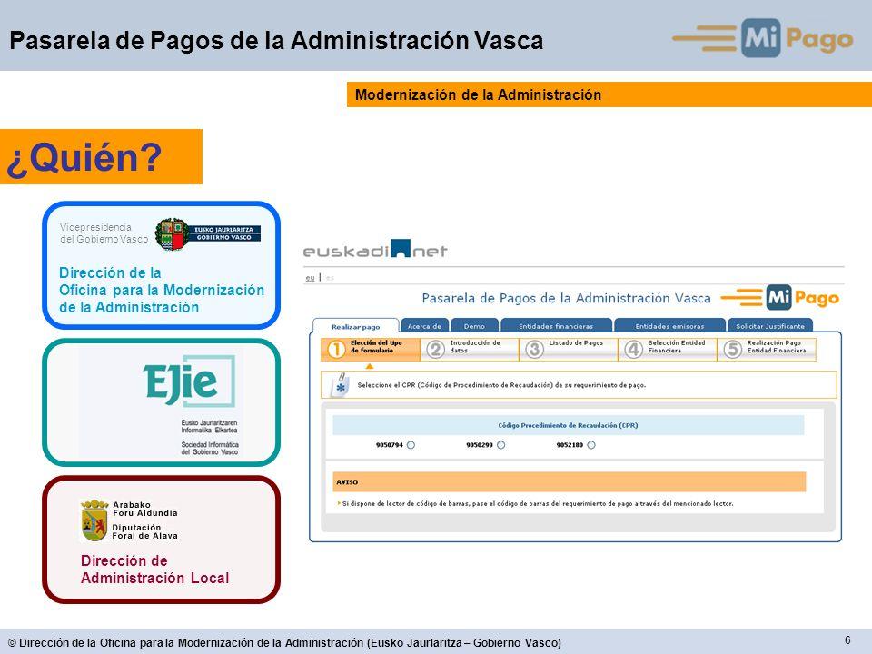6 © Dirección de la Oficina para la Modernización de la Administración (Eusko Jaurlaritza – Gobierno Vasco) Pasarela de Pagos de la Administración Vasca Modernización de la Administración ¿Quién.