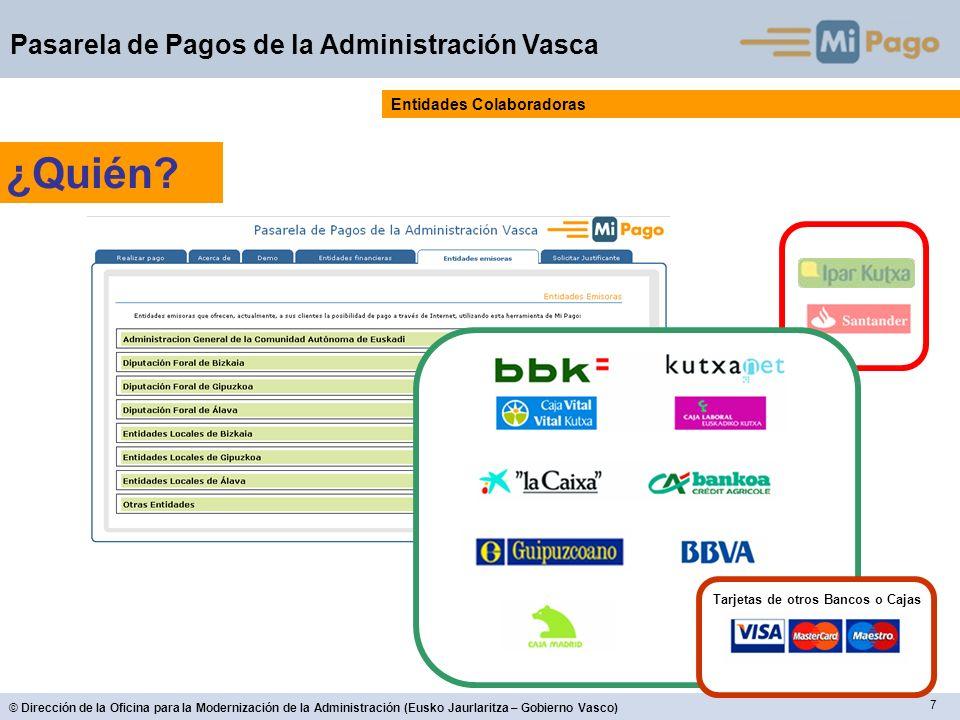 7 © Dirección de la Oficina para la Modernización de la Administración (Eusko Jaurlaritza – Gobierno Vasco) Pasarela de Pagos de la Administración Vasca Entidades Colaboradoras ¿Quién.