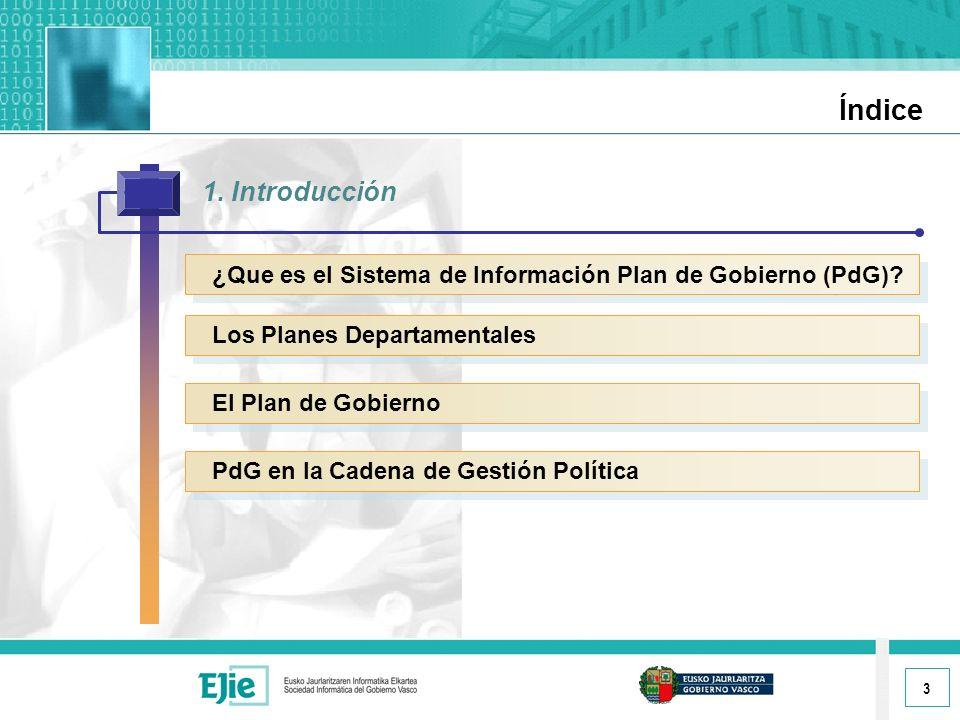 3 Índice 1. Introducción ¿Que es el Sistema de Información Plan de Gobierno (PdG).