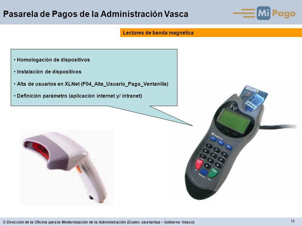 16 © Dirección de la Oficina para la Modernización de la Administración (Eusko Jaurlaritza – Gobierno Vasco) Pasarela de Pagos de la Administración Va