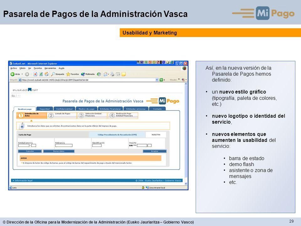 29 © Dirección de la Oficina para la Modernización de la Administración (Eusko Jaurlaritza – Gobierno Vasco) Pasarela de Pagos de la Administración Va