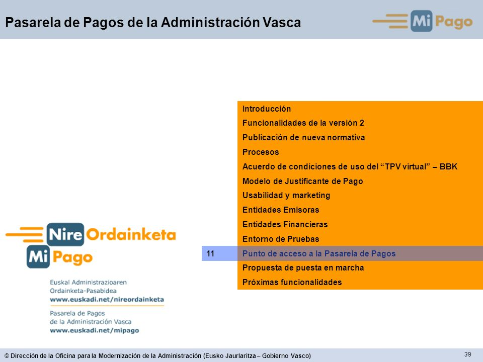 39 © Dirección de la Oficina para la Modernización de la Administración (Eusko Jaurlaritza – Gobierno Vasco) Pasarela de Pagos de la Administración Va