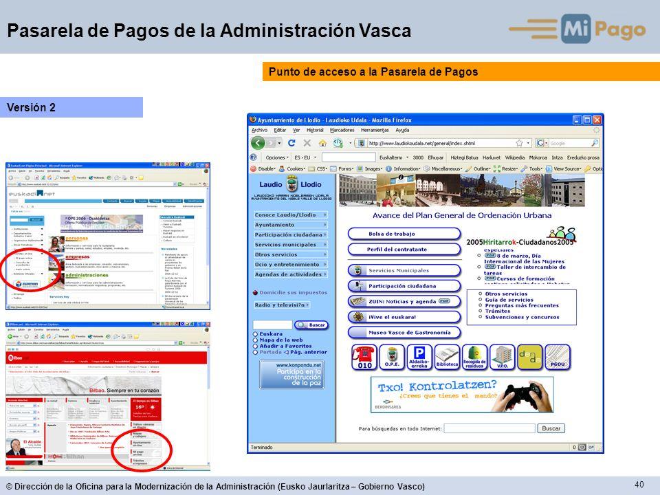 40 © Dirección de la Oficina para la Modernización de la Administración (Eusko Jaurlaritza – Gobierno Vasco) Pasarela de Pagos de la Administración Va
