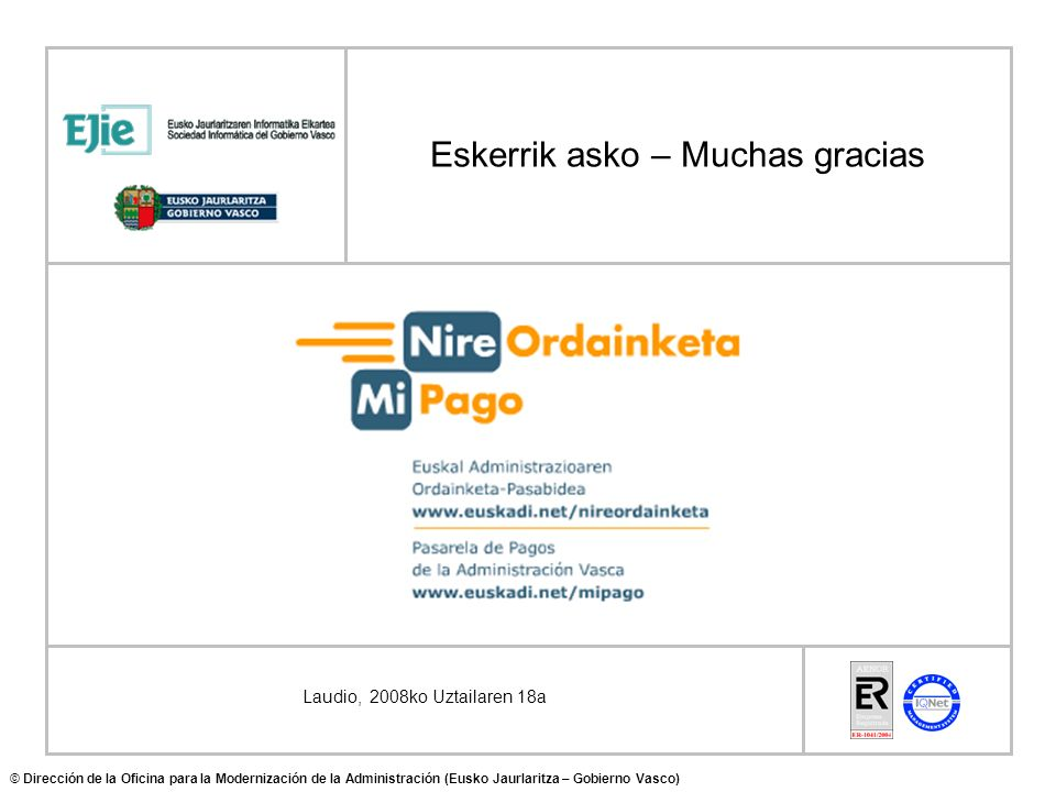 Eskerrik asko – Muchas gracias © Dirección de la Oficina para la Modernización de la Administración (Eusko Jaurlaritza – Gobierno Vasco) Laudio, 2008k