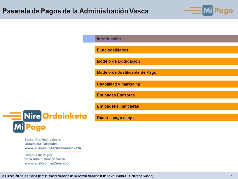 13 © Dirección de la Oficina para la Modernización de la Administración (Eusko Jaurlaritza – Gobierno Vasco) Pasarela de Pagos de la Administración Vasca 2.
