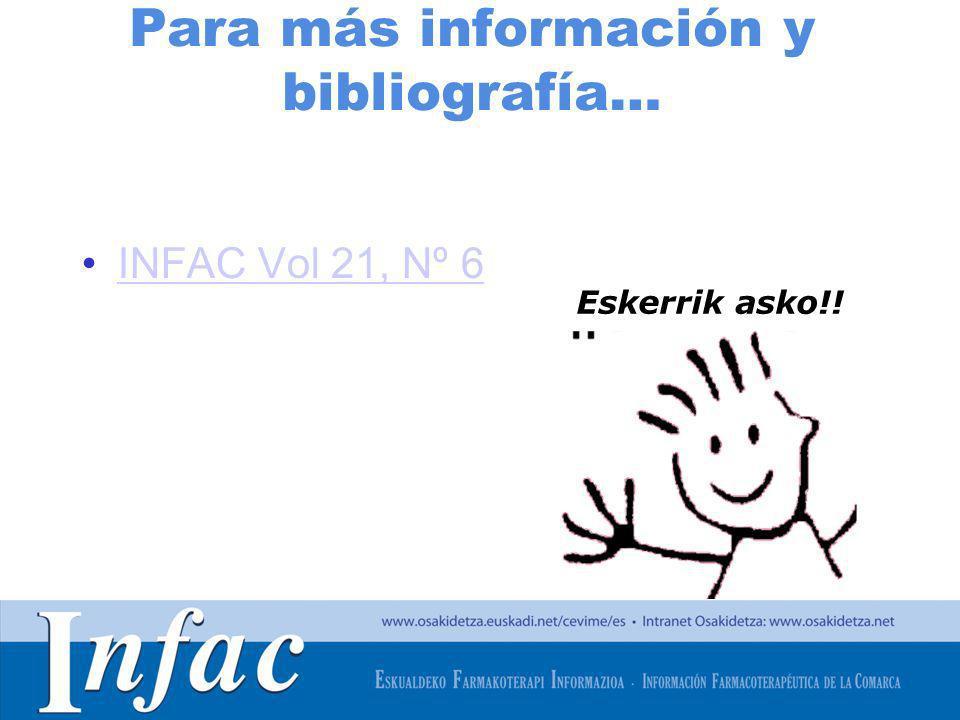 http://www.osakidetza.euskadi.net Para más información y bibliografía… Eskerrik asko!! INFAC Vol 21, Nº 6
