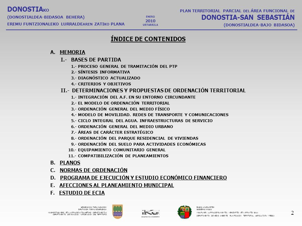 GIPUZKOAKO FORU ALDUNDIA DIPUTACIÓN FORAL DE GIPUZKOA MUGIKORTASUNEKO ETA LURRALDE ANTOLAKETAKO DEPARTAMENTUA DEPARTAMENTO DE MOVILIDAD Y ORDENACIÓN DEL TERRITORIO EUSKO JAURLARITZA GOBIERNO VASCO INGURUMEN, LURRALDE PLANGINTZA, NEKAZARITZA ETA ARRANTZA SAILA DEPARTAMENTO DE MEDIO AMBIENTE, PLANIFICACIÓN TERRITORIAL, AGRICULTURA Y PESCA DONOSTIA KO (DONOSTIALDEA-BIDASOA BEHERA) EREMU FUNTZIONALEKO LURRALDE AREN ZATI KO PLANA PLAN TERRITORIAL PARCIAL DEL ÁREA FUNCIONAL DE DONOSTIA-SAN SEBASTIÁN (DONOSTIALDEA-BAJO BIDASOA) 43 ENERO 2010 URTARRILA ESTUDIO DE ECIA.