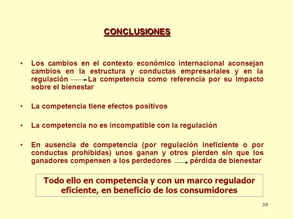 39 CONCLUSIONES Los cambios en el contexto económico internacional aconsejan cambios en la estructura y conductas empresariales y en la regulación La