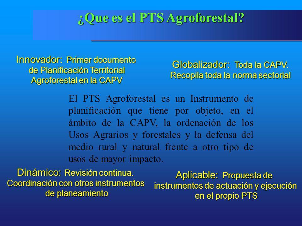 El PTS Agroforestal es un Instrumento de planificación que tiene por objeto, en el ámbito de la CAPV, la ordenación de los Usos Agrarios y forestales y la defensa del medio rural y natural frente a otro tipo de usos de mayor impacto.