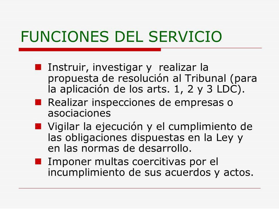 FUNCIONES DEL SERVICIO Instruir, investigar y realizar la propuesta de resolución al Tribunal (para la aplicación de los arts. 1, 2 y 3 LDC). Realizar