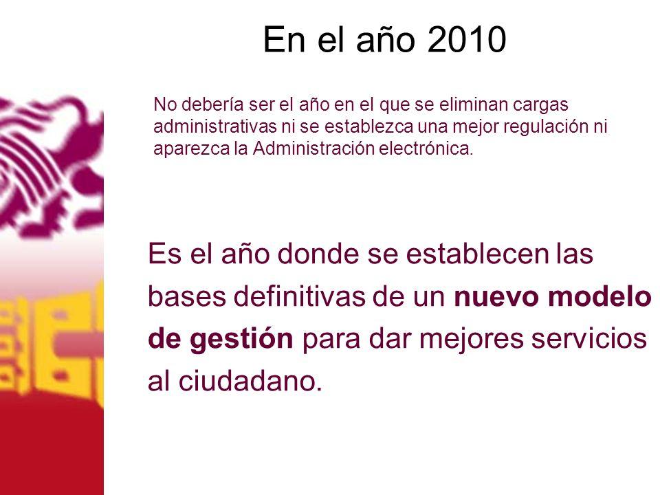 En el año 2010 No debería ser el año en el que se eliminan cargas administrativas ni se establezca una mejor regulación ni aparezca la Administración