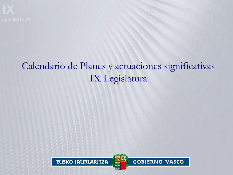 IX LEGISLATURA Calendario de Planes y actuaciones significativas IX Legislatura