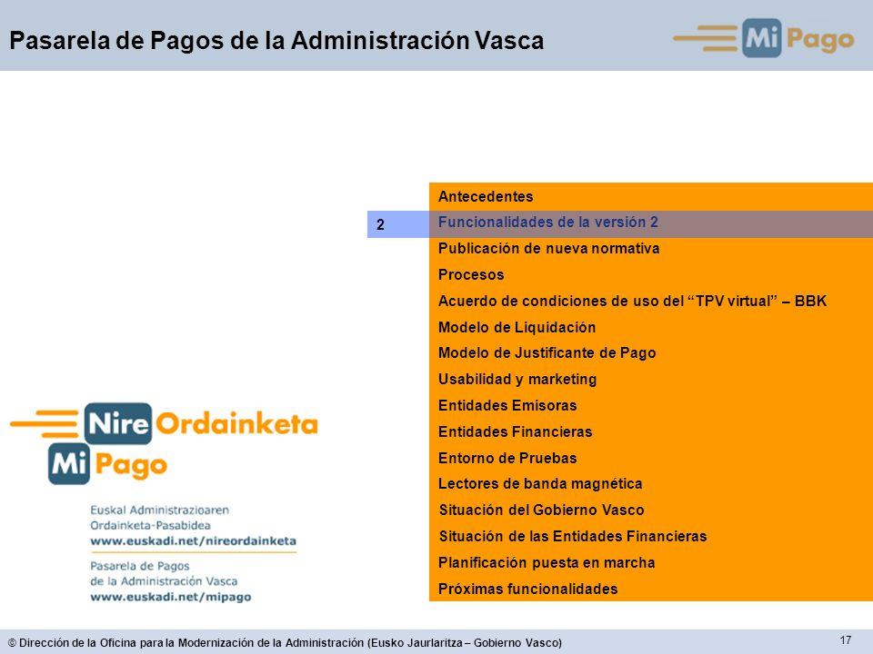 17 © Dirección de la Oficina para la Modernización de la Administración (Eusko Jaurlaritza – Gobierno Vasco) Pasarela de Pagos de la Administración Va
