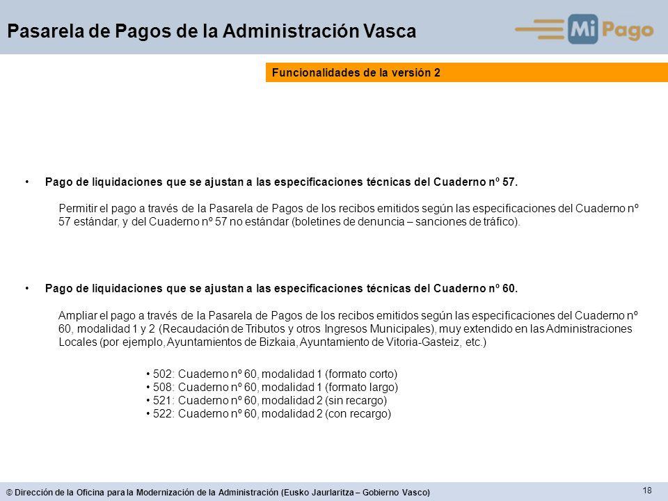 18 © Dirección de la Oficina para la Modernización de la Administración (Eusko Jaurlaritza – Gobierno Vasco) Pasarela de Pagos de la Administración Va