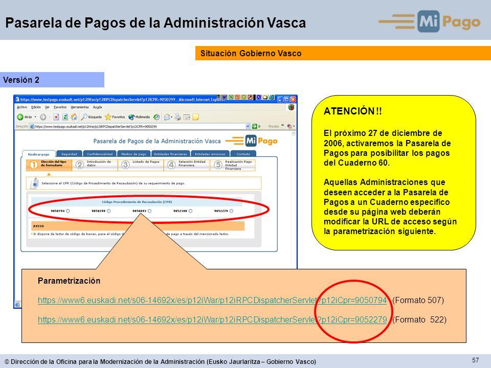57 © Dirección de la Oficina para la Modernización de la Administración (Eusko Jaurlaritza – Gobierno Vasco) Pasarela de Pagos de la Administración Va