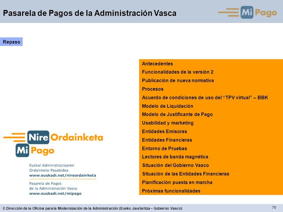 76 © Dirección de la Oficina para la Modernización de la Administración (Eusko Jaurlaritza – Gobierno Vasco) Pasarela de Pagos de la Administración Va