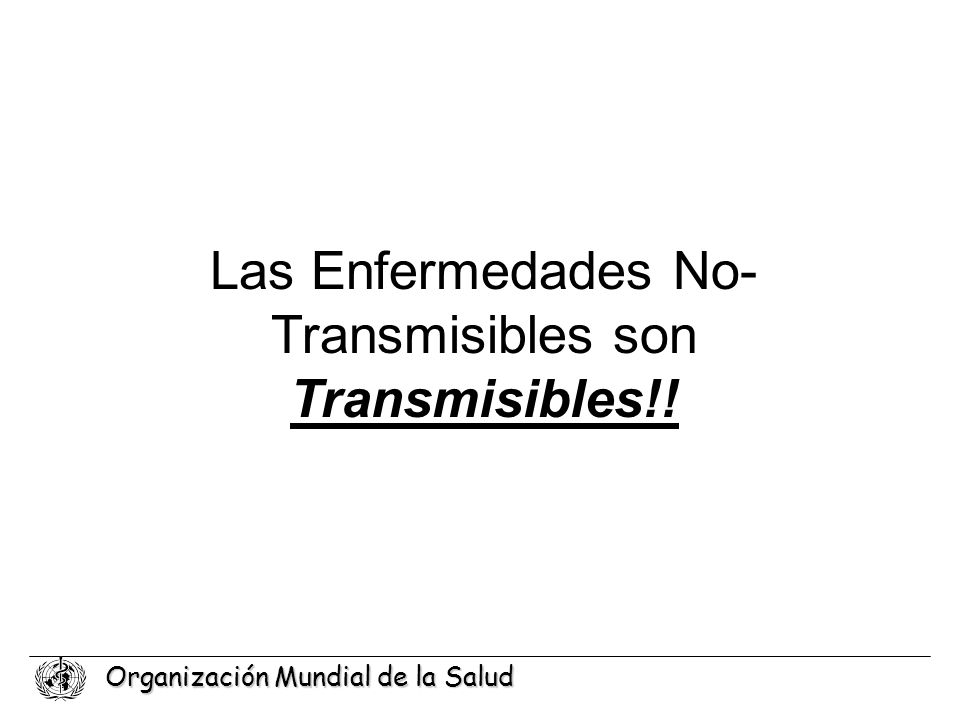 Organización Mundial de la Salud Carga Global de Morbimortalidad 1990 - 2020 Por grupo de enfermedad, en países en desarrollo Enfermedades transmisibles, Condiciones perinatales y maternales y deficiencias nutricionales Enfermedades no transmisibles Enfermedades neuropsiquiátricas Traumas 19902020 (escenario base) Source: WHO, Evidence, Information and Policy, 2000