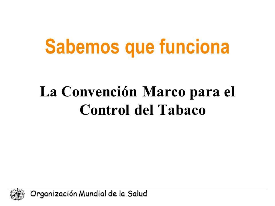 Organización Mundial de la Salud Sabemos que funciona La Convención Marco para el Control del Tabaco