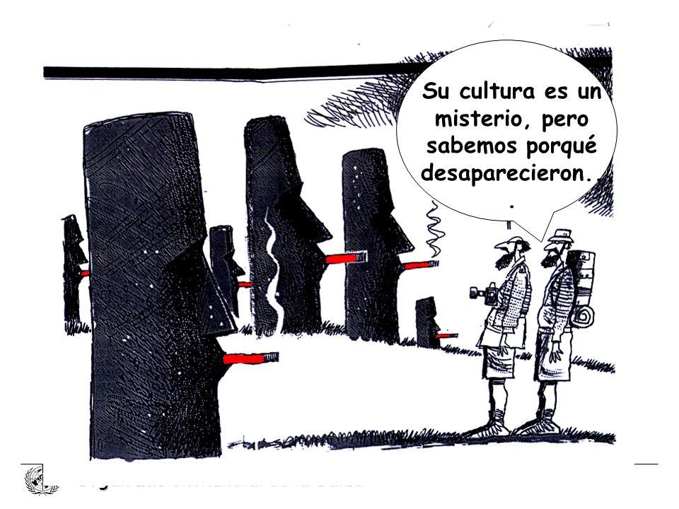 Organización Mundial de la Salud Su cultura es un misterio, pero sabemos porqué desaparecieron...