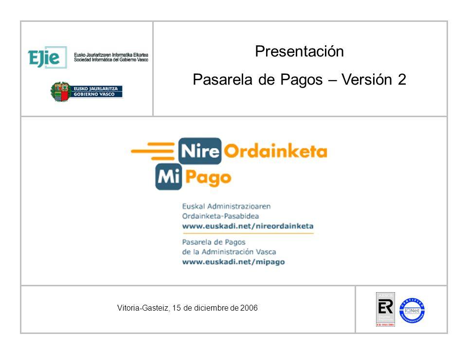 Vitoria-Gasteiz, 15 de diciembre de 2006 Presentación Pasarela de Pagos – Versión 2
