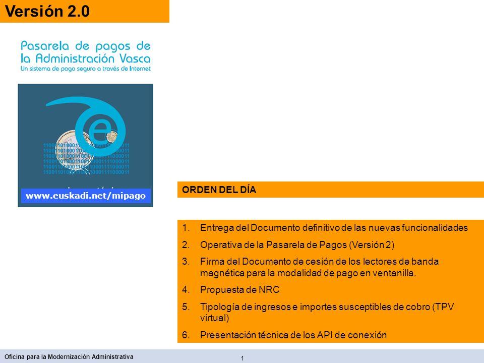 1 Oficina para la Modernización Administrativa www.euskadi.net/mipago 1.Entrega del Documento definitivo de las nuevas funcionalidades 2.Operativa de