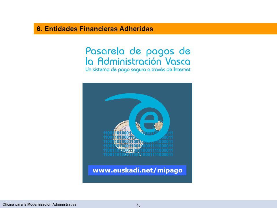40 Oficina para la Modernización Administrativa www.euskadi.net/mipago 6. Entidades Financieras Adheridas