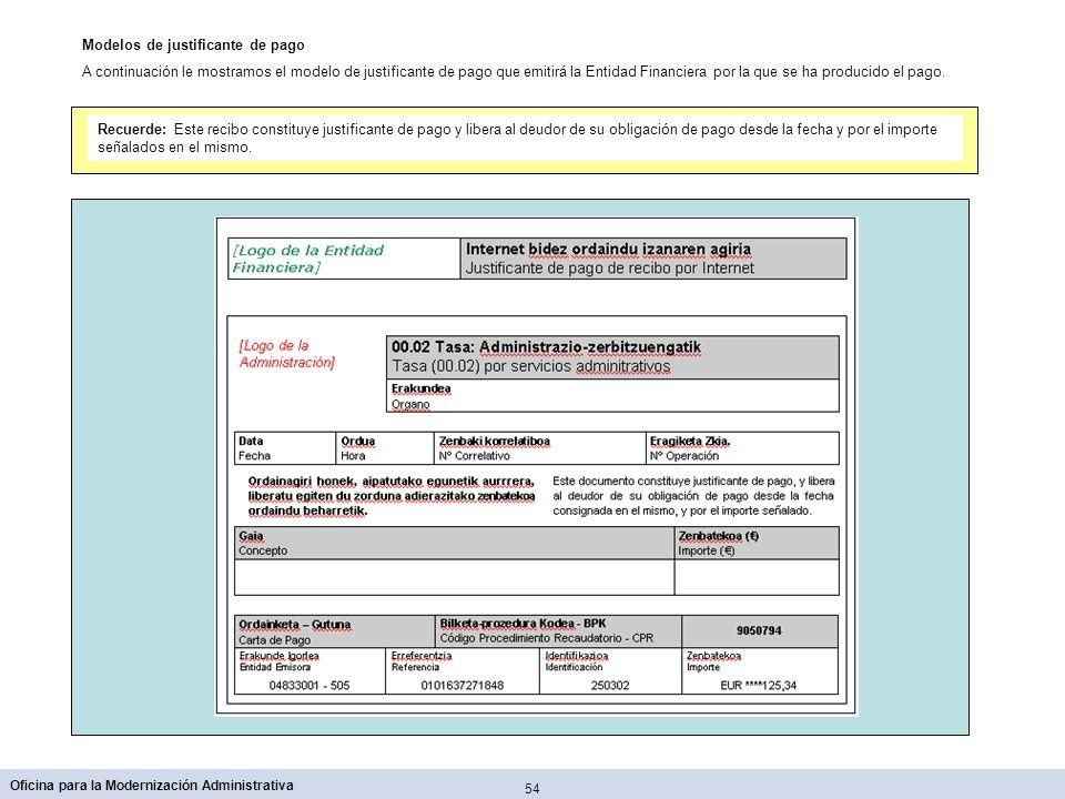 54 Oficina para la Modernización Administrativa Modelos de justificante de pago A continuación le mostramos el modelo de justificante de pago que emit