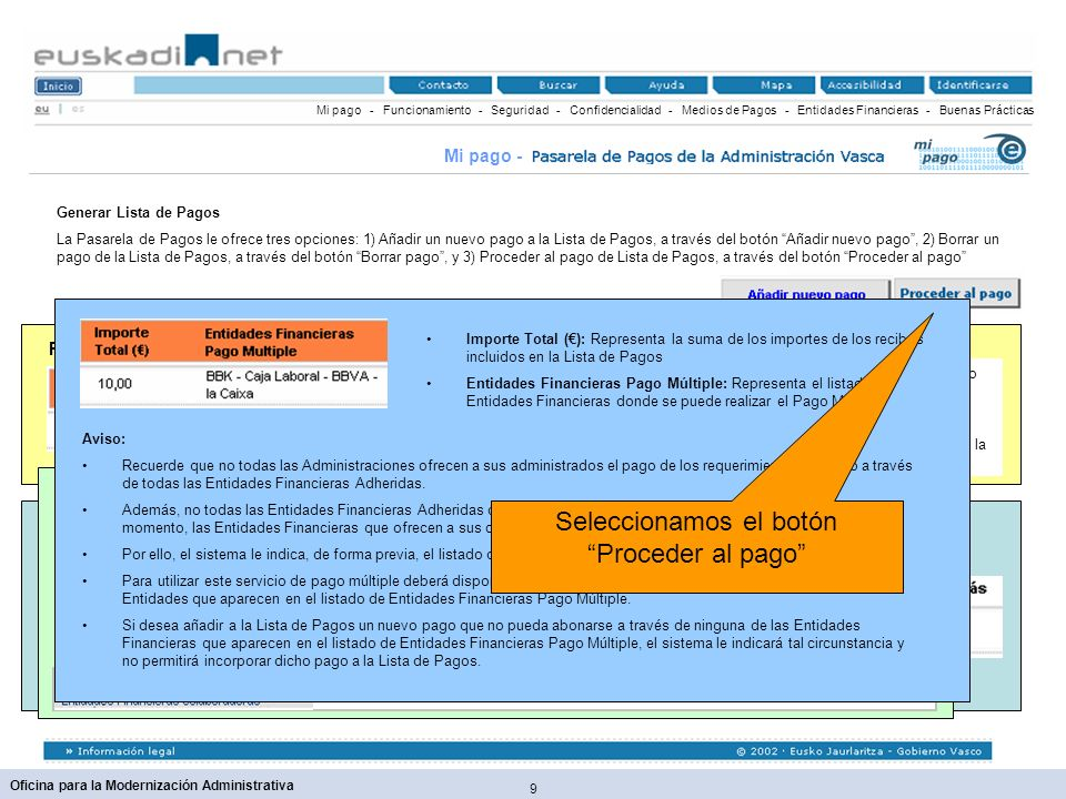30 Oficina para la Modernización Administrativa Mi pago - Funcionamiento - Seguridad - Confidencialidad - Medios de Pagos - Entidades Financieras - Buenas Prácticas Mi pago - Resumen del Pago Múltiple Lista de Pagos 11111111121111111 3567 Aviso Para utilizar este servicio usted deberá disponer de alguna de las tarjetas de pago de cualquiera de las Entidades que aparecen en ésta página.
