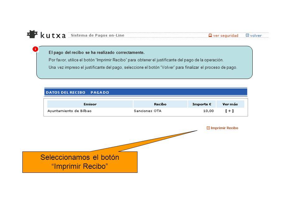 El pago del recibo se ha realizado correctamente. Por favor, utilice el botón Imprimir Recibo para obtener el justificante del pago de la operación. U