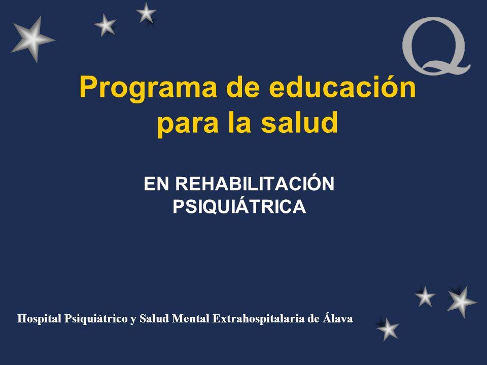 Programa de educación para la salud EN REHABILITACIÓN PSIQUIÁTRICA Hospital Psiquiátrico y Salud Mental Extrahospitalaria de Álava