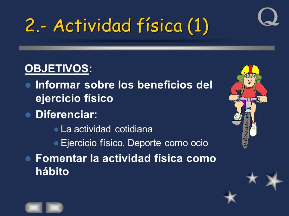 2.- Actividad física (1) OBJETIVOS: Informar sobre los beneficios del ejercicio físico Diferenciar: La actividad cotidiana Ejercicio físico. Deporte c