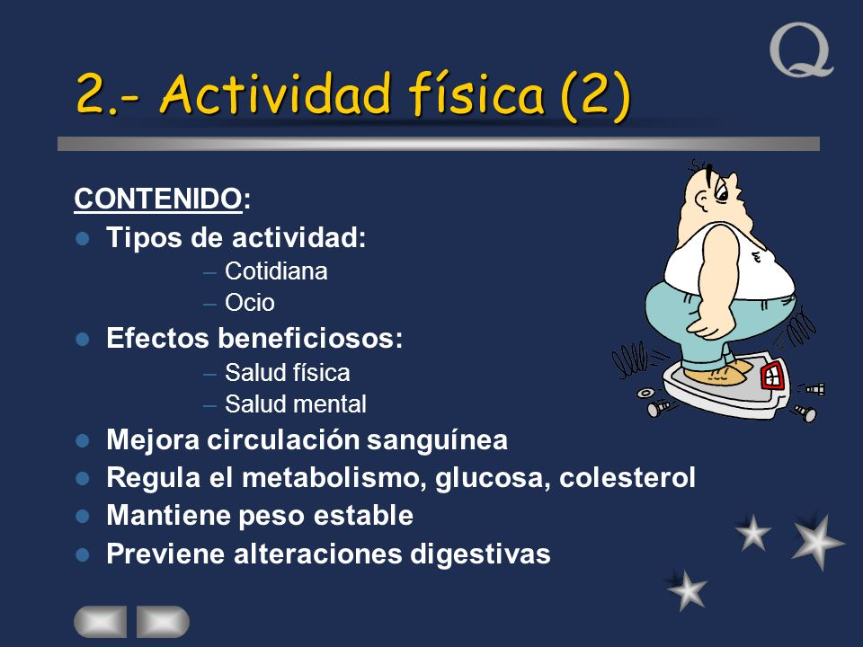 2.- Actividad física (2) CONTENIDO: Tipos de actividad: –Cotidiana –Ocio Efectos beneficiosos: –Salud física –Salud mental Mejora circulación sanguíne