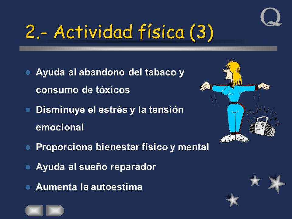 2.- Actividad física (3) Ayuda al abandono del tabaco y consumo de tóxicos Disminuye el estrés y la tensión emocional Proporciona bienestar físico y m
