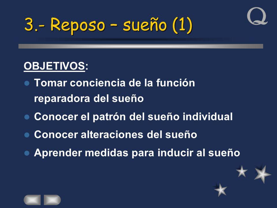 3.- Reposo – sueño (1) OBJETIVOS: Tomar conciencia de la función reparadora del sueño Conocer el patrón del sueño individual Conocer alteraciones del