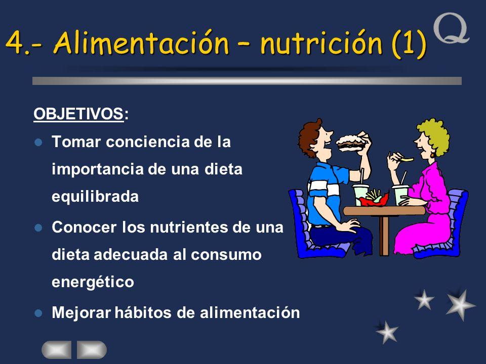 4.- Alimentación – nutrición (1) OBJETIVOS: Tomar conciencia de la importancia de una dieta equilibrada Conocer los nutrientes de una dieta adecuada a