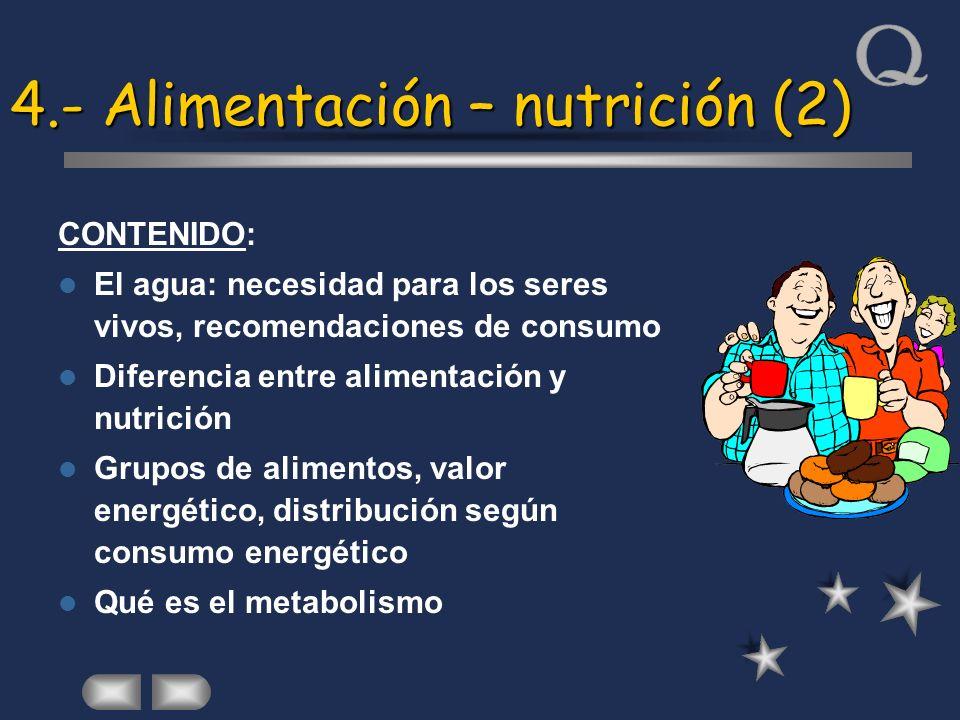 4.- Alimentación – nutrición (2) CONTENIDO: El agua: necesidad para los seres vivos, recomendaciones de consumo Diferencia entre alimentación y nutric