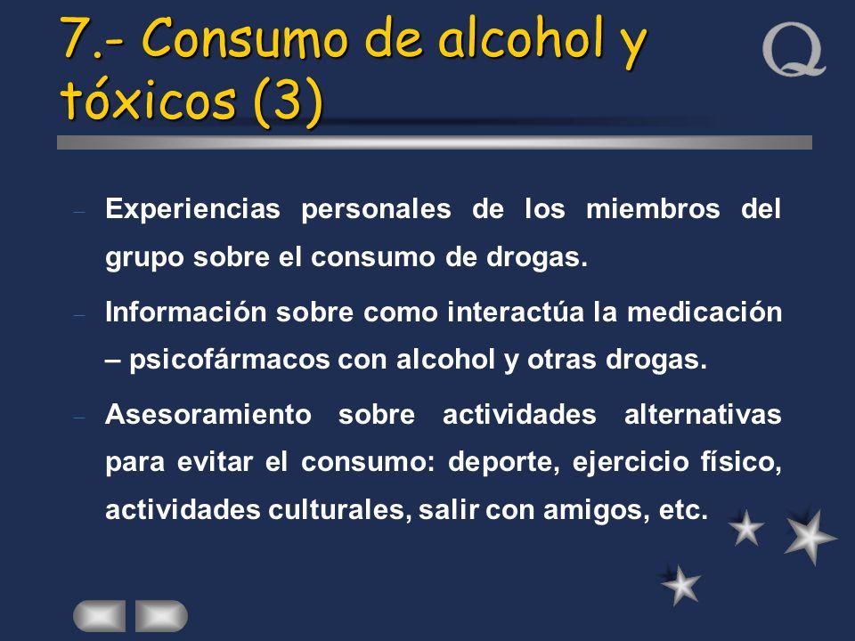 7.- Consumo de alcohol y tóxicos (3) Experiencias personales de los miembros del grupo sobre el consumo de drogas. Información sobre como interactúa l