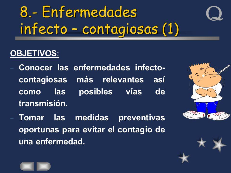 8.- Enfermedades infecto – contagiosas (1) OBJETIVOS: Conocer las enfermedades infecto- contagiosas más relevantes así como las posibles vías de trans