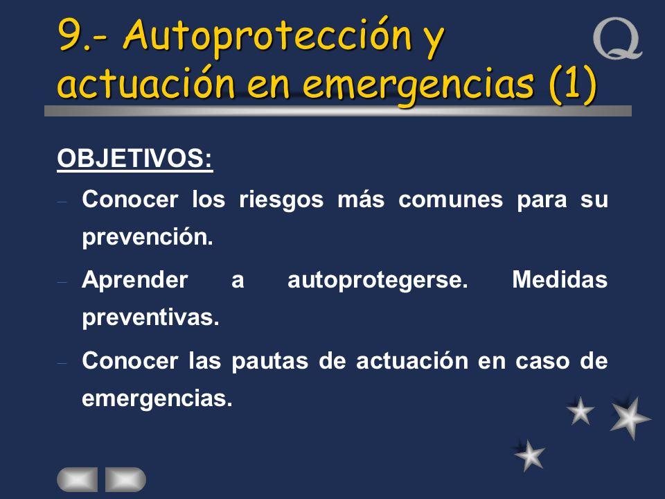 9.- Autoprotección y actuación en emergencias (1) OBJETIVOS: Conocer los riesgos más comunes para su prevención. Aprender a autoprotegerse. Medidas pr