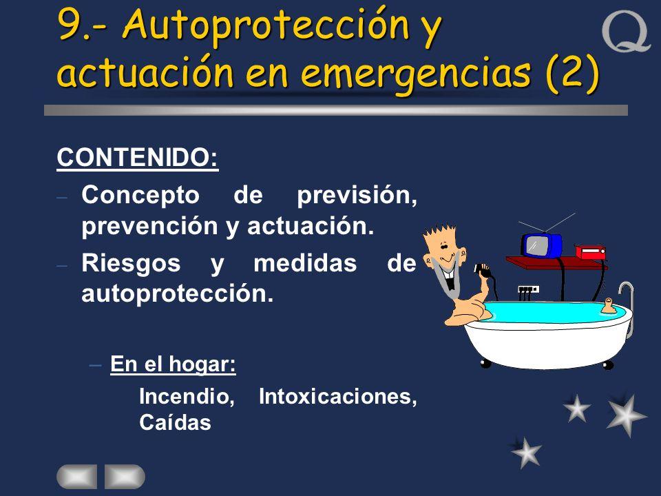 9.- Autoprotección y actuación en emergencias (2) CONTENIDO: Concepto de previsión, prevención y actuación. Riesgos y medidas de autoprotección. –En e