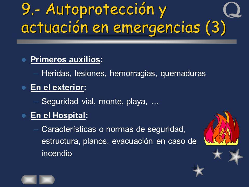 Primeros auxilios: –Heridas, lesiones, hemorragias, quemaduras En el exterior: –Seguridad vial, monte, playa, … En el Hospital: –Características o nor