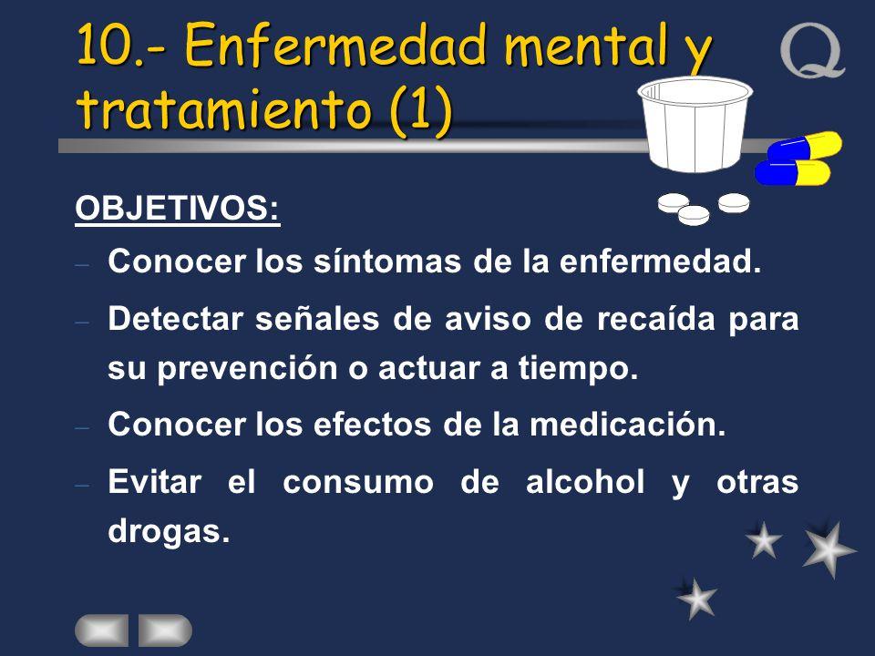 10.- Enfermedad mental y tratamiento (1) OBJETIVOS: Conocer los síntomas de la enfermedad. Detectar señales de aviso de recaída para su prevención o a