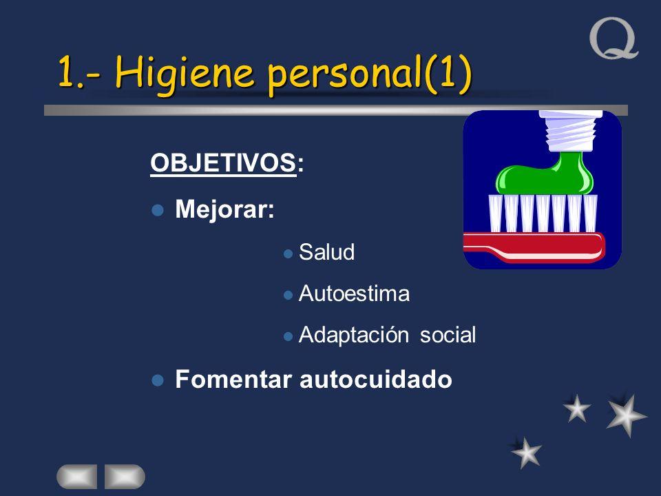 1.- Higiene personal(1) OBJETIVOS: Mejorar: Salud Autoestima Adaptación social Fomentar autocuidado