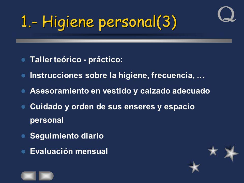 1.- Higiene personal(3) Taller teórico - práctico: Instrucciones sobre la higiene, frecuencia, … Asesoramiento en vestido y calzado adecuado Cuidado y
