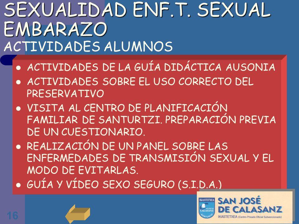 16 SEXUALIDAD ENF.T. SEXUAL EMBARAZO SEXUALIDAD ENF.T. SEXUAL EMBARAZO ACTIVIDADES ALUMNOS ACTIVIDADES DE LA GUÍA DIDÁCTICA AUSONIA ACTIVIDADES SOBRE