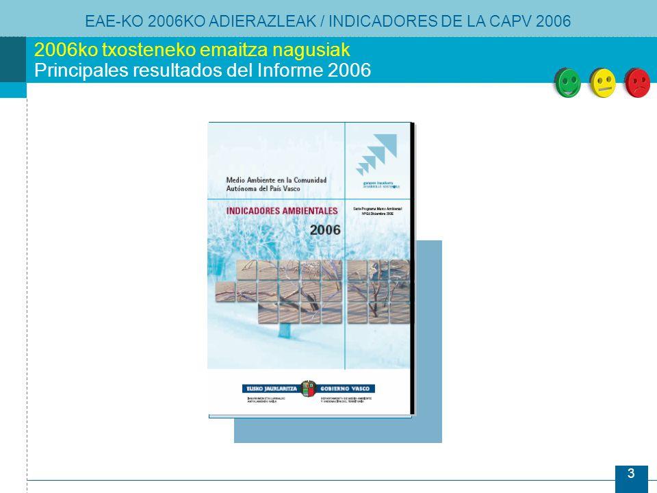 3 2006ko txosteneko emaitza nagusiak Principales resultados del Informe 2006 EAE-KO 2006KO ADIERAZLEAK / INDICADORES DE LA CAPV 2006